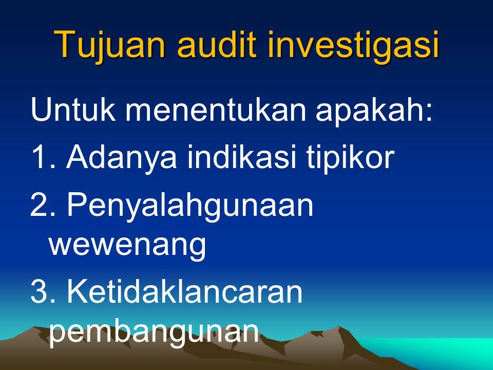Tujuan audit investigasi Untuk menentukan apakah: 1.