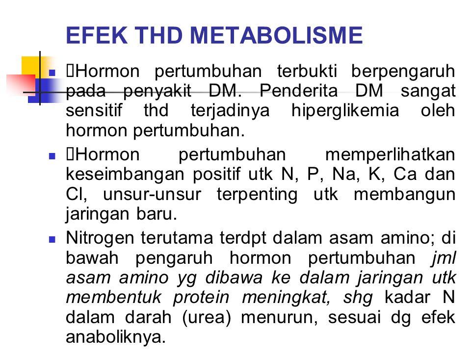 EFEK THD METABOLISME  Hormon pertumbuhan terbukti berpengaruh pada penyakit DM. Penderita DM sangat sensitif thd terjadinya hiperglikemia oleh hormon