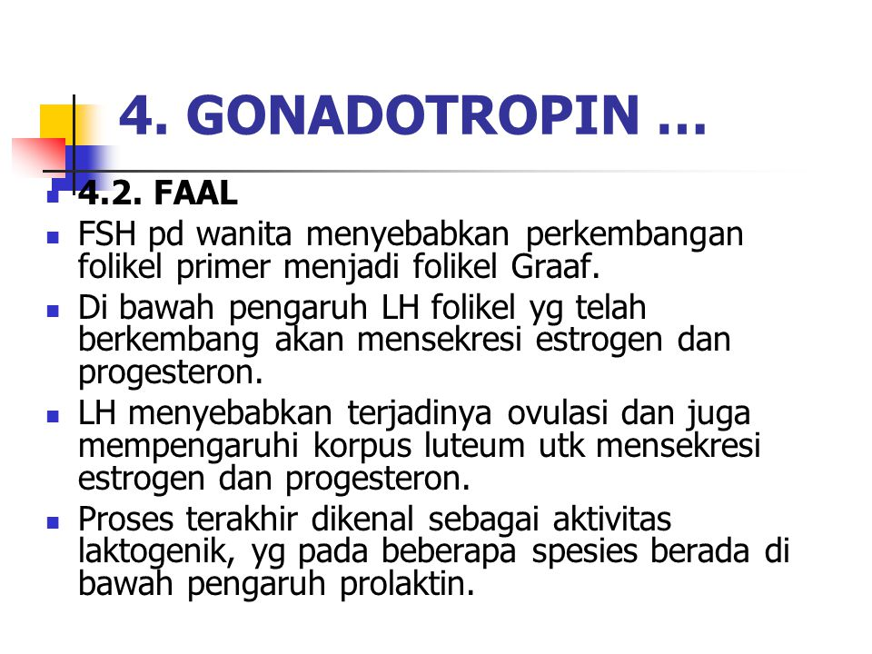 4.2. FAAL FSH pd wanita menyebabkan perkembangan folikel primer menjadi folikel Graaf. Di bawah pengaruh LH folikel yg telah berkembang akan mensekres