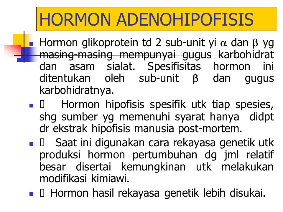 HORMON ADENOHIPOFISIS Hormon glikoprotein td 2 sub-unit yi  dan  yg masing-masing mempunyai gugus karbohidrat dan asam sialat. Spesifisitas hormon i