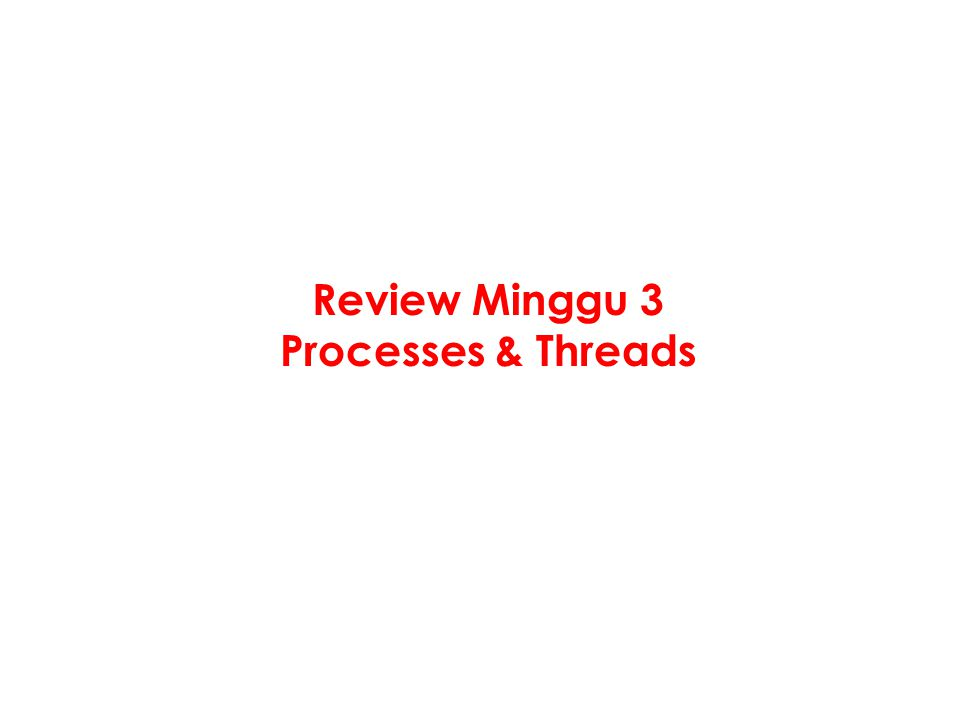 Review Minggu 3 Processes & Threads