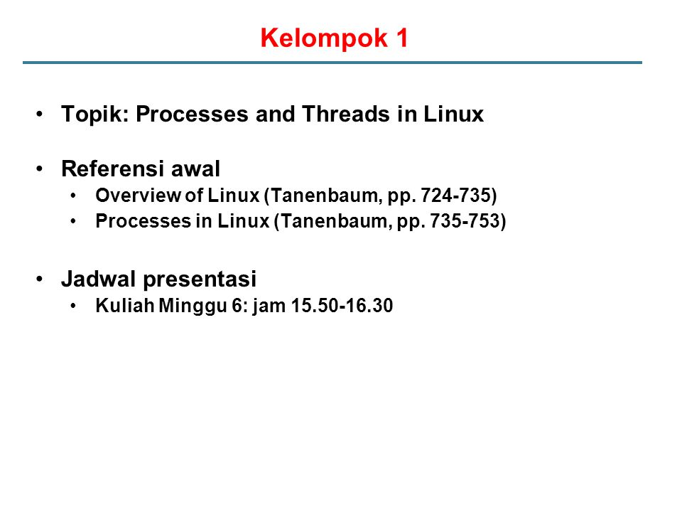 Kelompok 1 Topik: Processes and Threads in Linux Referensi awal Overview of Linux (Tanenbaum, pp. 724-735) Processes in Linux (Tanenbaum, pp. 735-753)