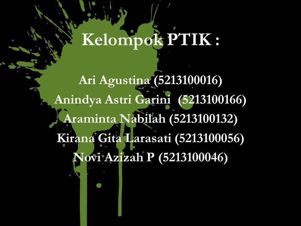 Kelompok PTIK : Ari Agustina (5213100016) Anindya Astri Garini (5213100166) Araminta Nabilah (5213100132) Kirana Gita Larasati (5213100056) Novi Azizah P (5213100046)
