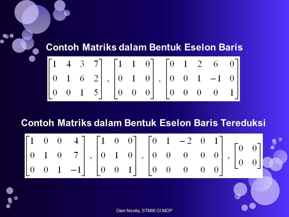 Contoh Matriks dalam Bentuk Eselon Baris Contoh Matriks dalam Bentuk Eselon Baris Tereduksi Dien Novita, STMIK GI MDP