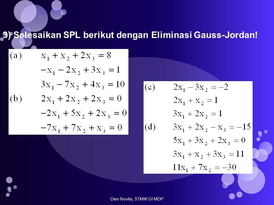 3) Selesaikan SPL berikut dengan Eliminasi Gauss-Jordan! Dien Novita, STMIK GI MDP