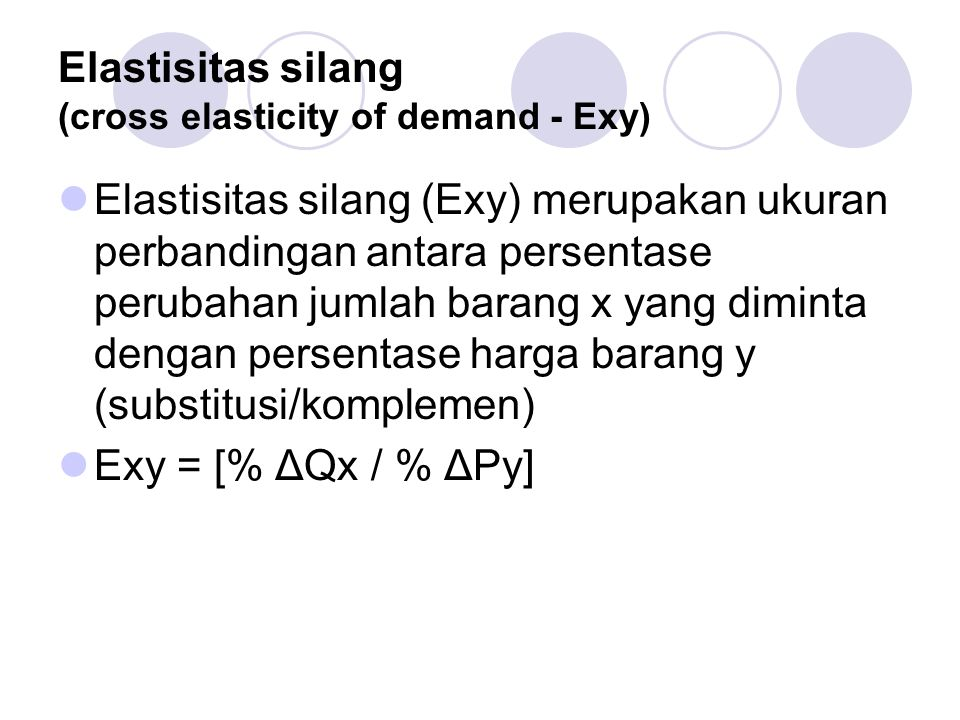 Elastisitas silang (cross elasticity of demand - Exy) Elastisitas silang (Exy) merupakan ukuran perbandingan antara persentase perubahan jumlah barang
