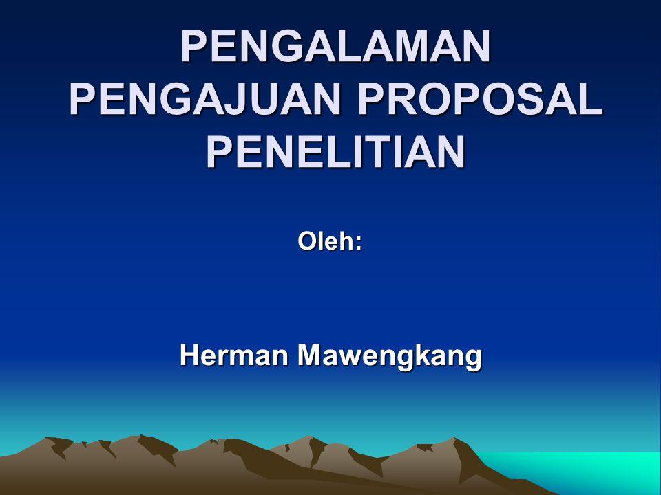 PENGALAMAN PENGAJUAN PROPOSAL PENELITIAN Oleh: Herman Mawengkang