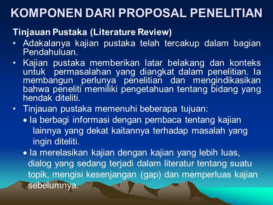 KOMPONEN DARI PROPOSAL PENELITIAN Tinjauan Pustaka (Literature Review) Adakalanya kajian pustaka telah tercakup dalam bagian Pendahuluan. Kajian pusta