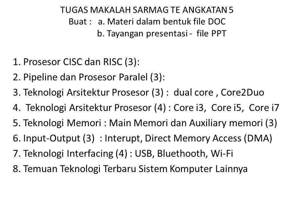 TUGAS MAKALAH SARMAG TE ANGKATAN 5 Buat : a. Materi dalam bentuk file DOC b. Tayangan presentasi - file PPT 1. Prosesor CISC dan RISC (3): 2. Pipeline