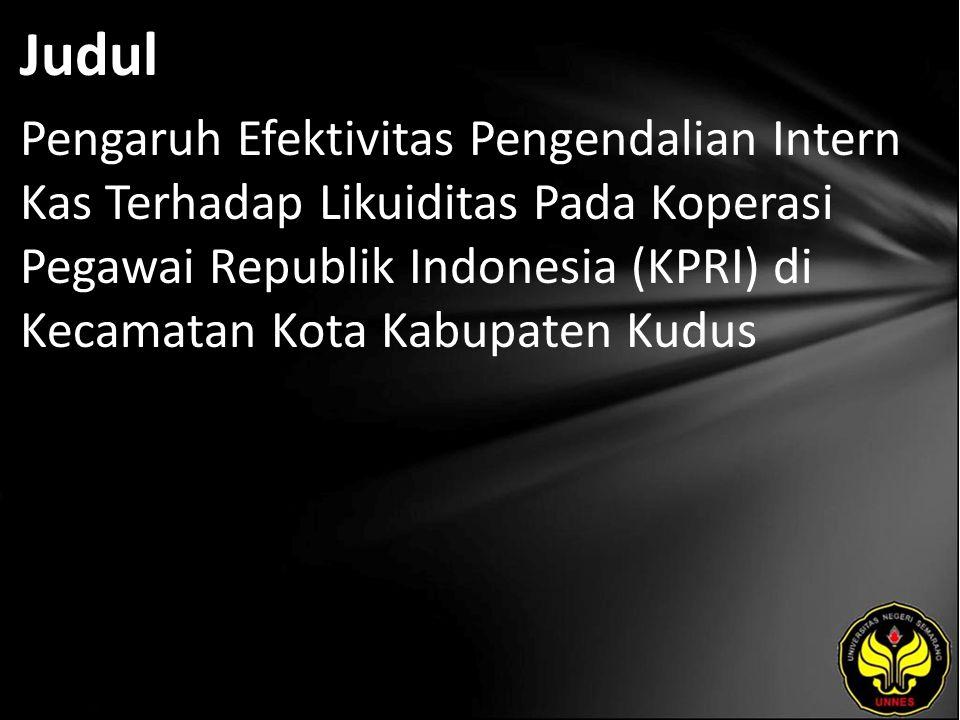 Judul Pengaruh Efektivitas Pengendalian Intern Kas Terhadap Likuiditas Pada Koperasi Pegawai Republik Indonesia (KPRI) di Kecamatan Kota Kabupaten Kudus