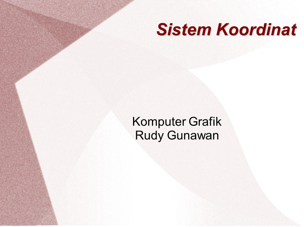 Sistem Koordinat Komputer Grafik Rudy Gunawan