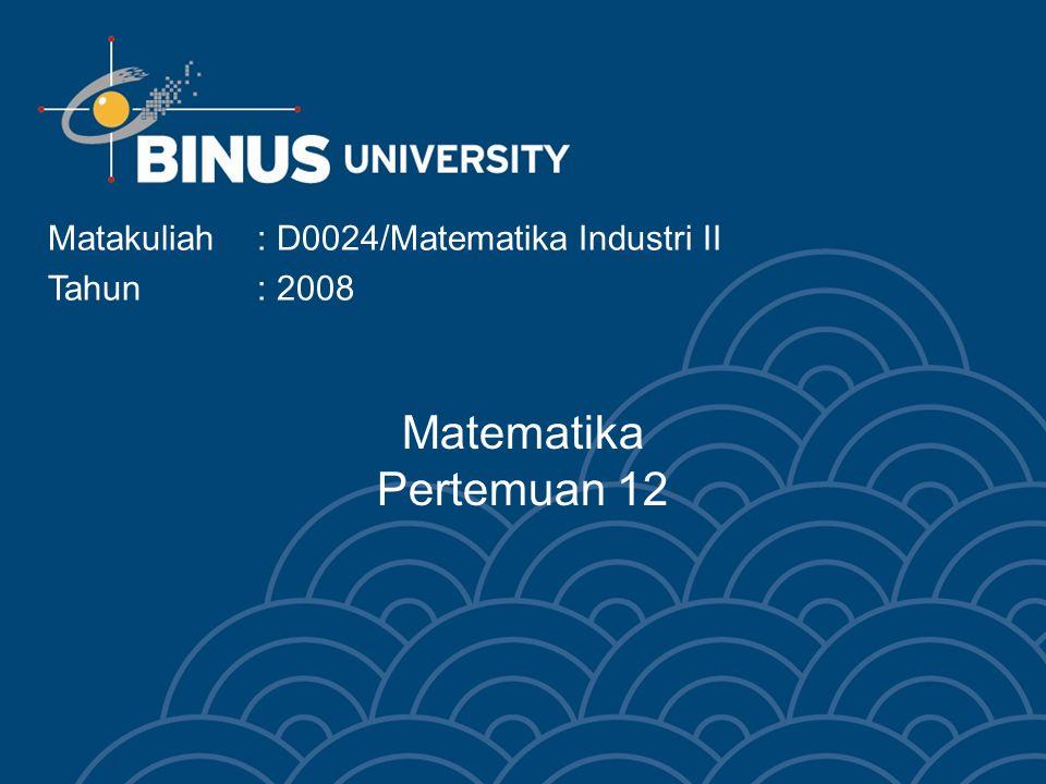 Matematika Pertemuan 12 Matakuliah: D0024/Matematika Industri II Tahun : 2008
