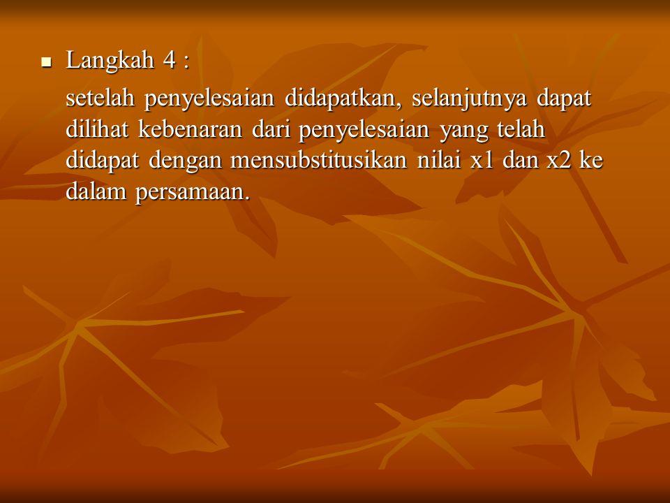 Langkah 4 : Langkah 4 : setelah penyelesaian didapatkan, selanjutnya dapat dilihat kebenaran dari penyelesaian yang telah didapat dengan mensubstitusi