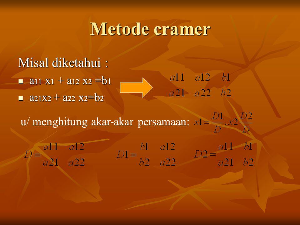 Metode cramer Misal diketahui : a 11 x 1 + a 12 x 2 =b 1 a 11 x 1 + a 12 x 2 =b 1 a 21 x 2 + a 22 x 2 =b 2 a 21 x 2 + a 22 x 2 =b 2 u/ menghitung akar