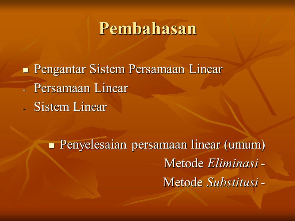 Pembahasan Pengantar Sistem Persamaan Linear Pengantar Sistem Persamaan Linear - Persamaan Linear - Sistem Linear Penyelesaian persamaan linear (umum)