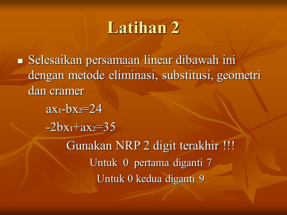 Latihan 2 Selesaikan persamaan linear dibawah ini dengan metode eliminasi, substitusi, geometri dan cramer Selesaikan persamaan linear dibawah ini den