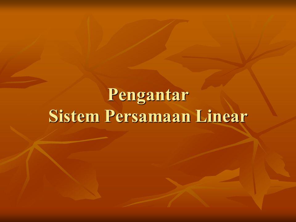 Summary  Persamaan Linear tidak melibatkan hasil kali atau akar peubah.