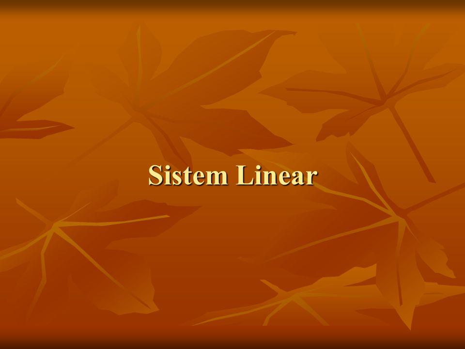 Pengertian sistem linear Himpunan terhingga persamaan linear dalam peubah x1, x2, x3, …, xn disebut sistem linear.