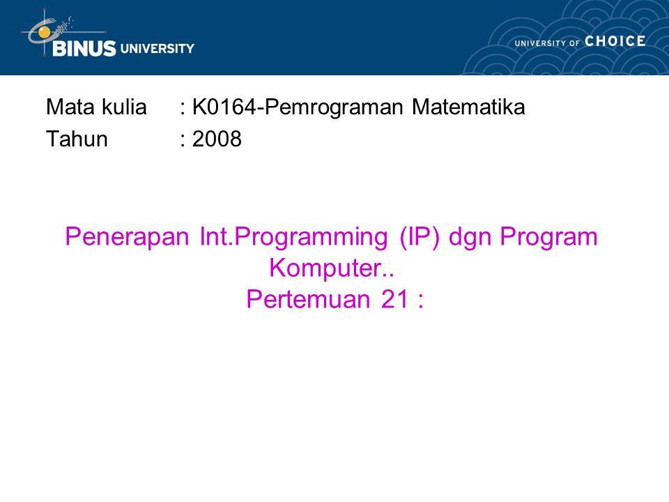 Penerapan Int.Programming (IP) dgn Program Komputer..