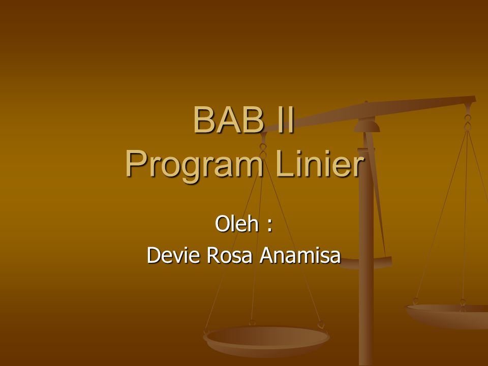 BAB II Program Linier Oleh : Devie Rosa Anamisa