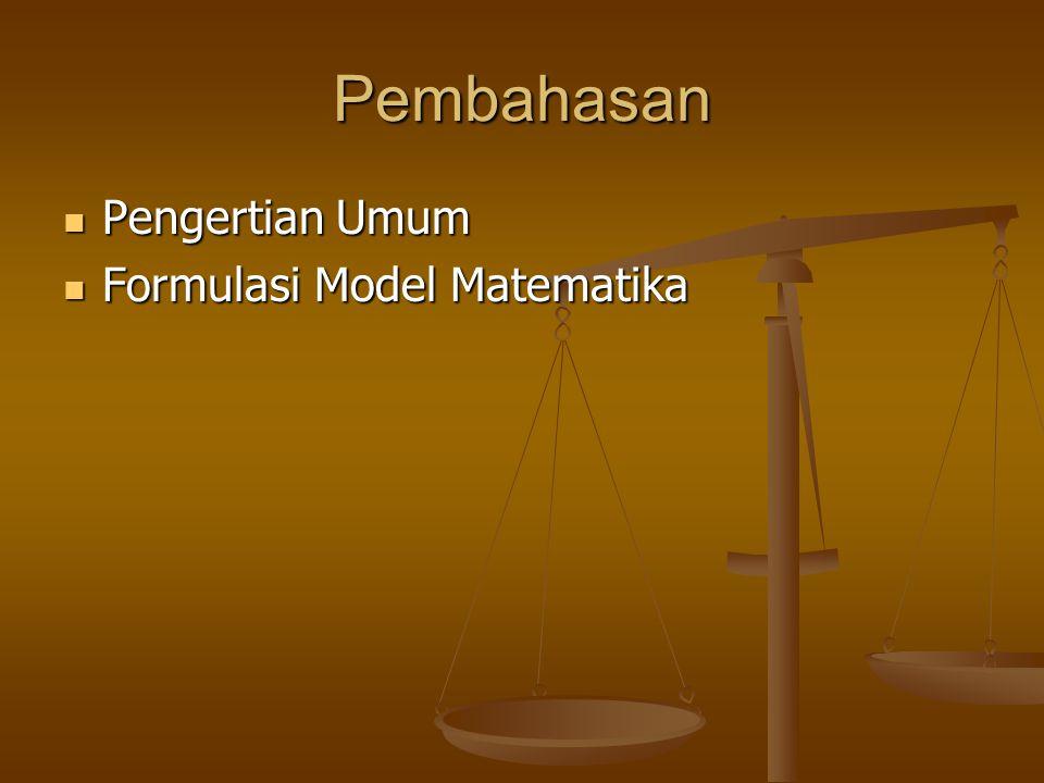 Pembahasan Pengertian Umum Pengertian Umum Formulasi Model Matematika Formulasi Model Matematika