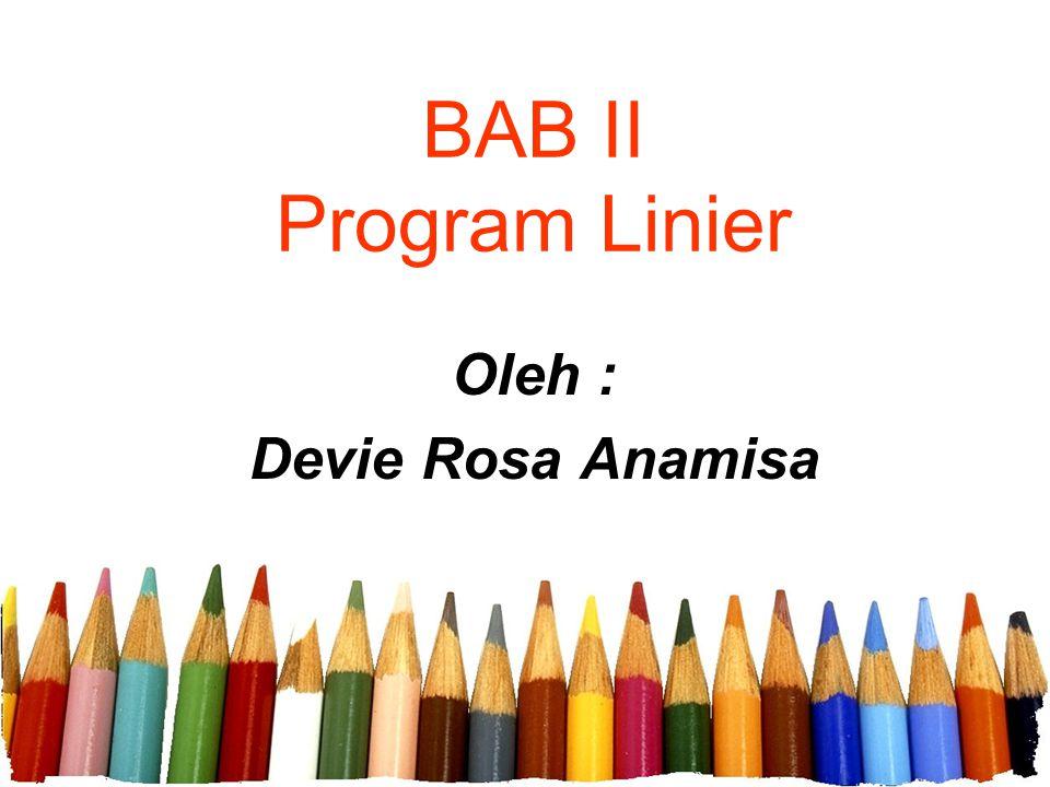 BAB II Program Linier Oleh : Devie Rosa Anamisa