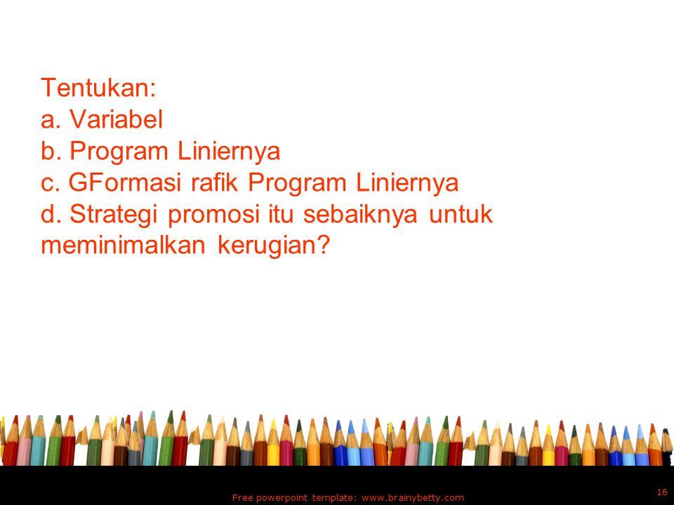 Tentukan: a. Variabel b. Program Liniernya c. GFormasi rafik Program Liniernya d. Strategi promosi itu sebaiknya untuk meminimalkan kerugian? Free pow