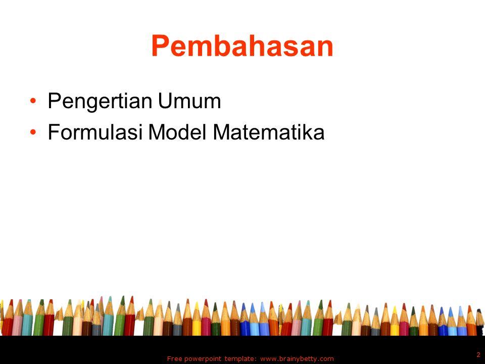 Free powerpoint template: www.brainybetty.com 2 Pembahasan Pengertian Umum Formulasi Model Matematika