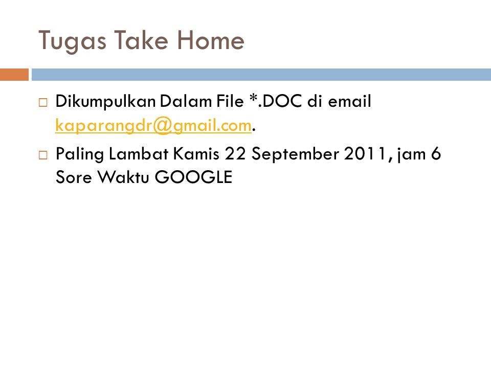Tugas Take Home  Dikumpulkan Dalam File *.DOC di email kaparangdr@gmail.com. kaparangdr@gmail.com  Paling Lambat Kamis 22 September 2011, jam 6 Sore