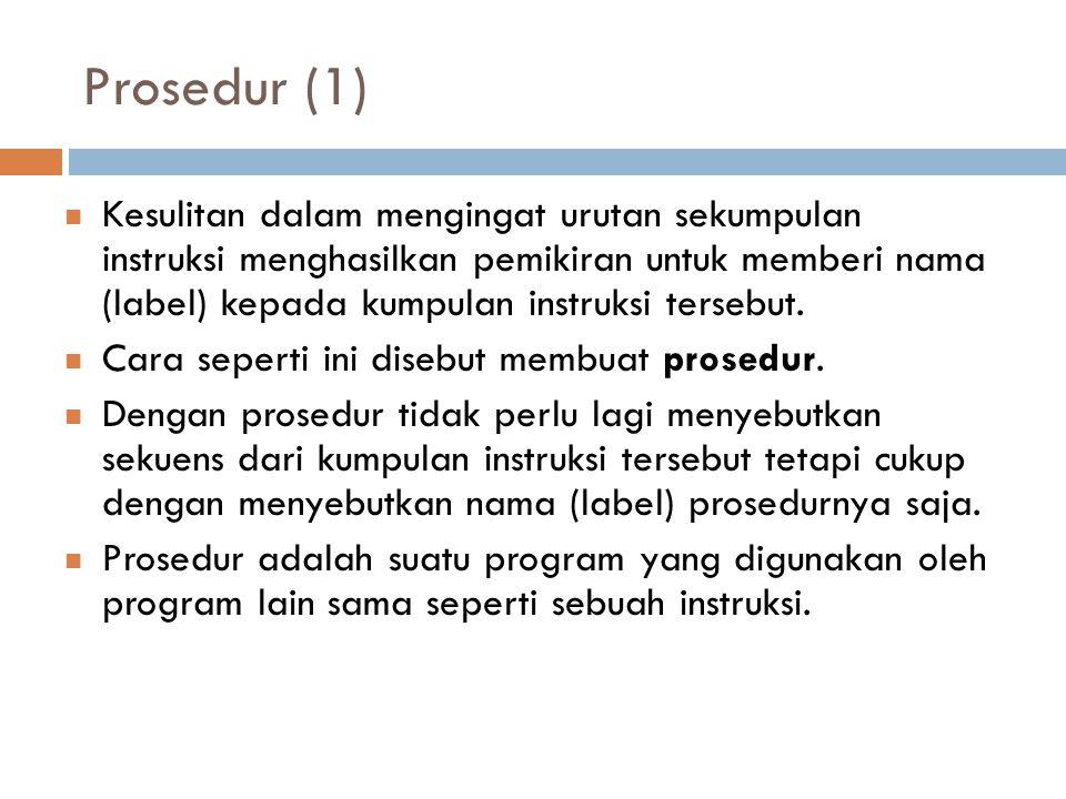Prosedur (1) Kesulitan dalam mengingat urutan sekumpulan instruksi menghasilkan pemikiran untuk memberi nama (label) kepada kumpulan instruksi tersebut.