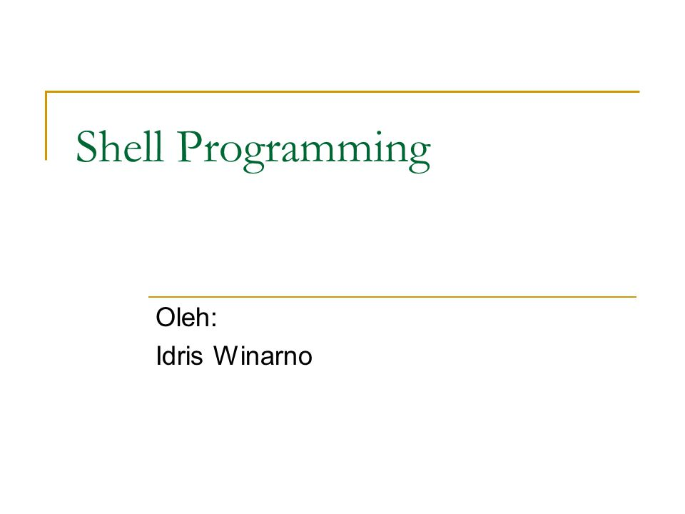 Shell dan Shell Programming Shell adalah Command executive, artinya program yang menunggu instruksi dari pemakai, memeriksa sintak dari instruksi yang diberikan, kemudian mengeksekusi perintah tersebut.