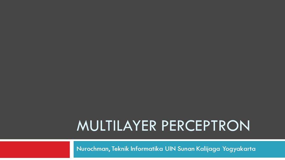MULTILAYER PERCEPTRON Nurochman, Teknik Informatika UIN Sunan Kalijaga Yogyakarta