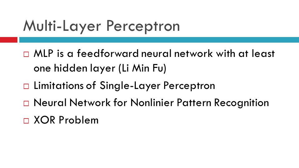 Multi-Layer Perceptron  MLP is a feedforward neural network with at least one hidden layer (Li Min Fu)  Limitations of Single-Layer Perceptron  Neu