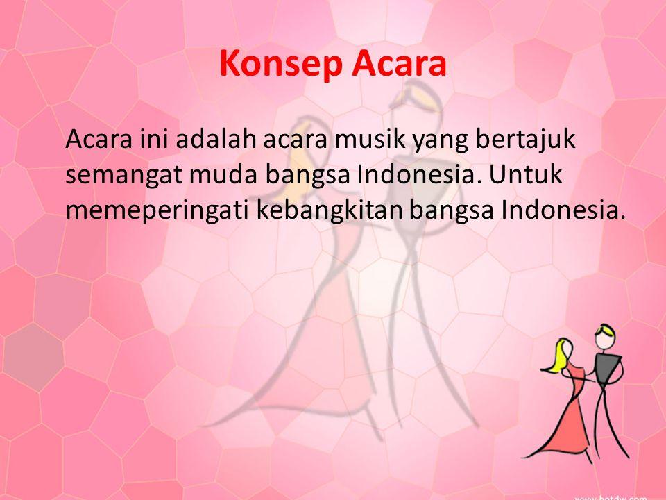 Konsep Acara Acara ini adalah acara musik yang bertajuk semangat muda bangsa Indonesia. Untuk memeperingati kebangkitan bangsa Indonesia.