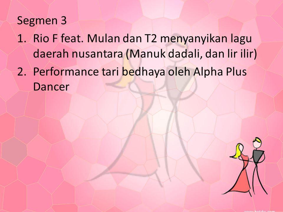 Segmen 3 1.Rio F feat. Mulan dan T2 menyanyikan lagu daerah nusantara (Manuk dadali, dan lir ilir) 2.Performance tari bedhaya oleh Alpha Plus Dancer