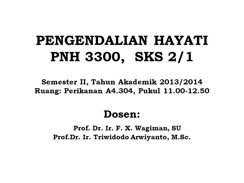PENGENDALIAN HAYATI PNH 3300, SKS 2/1 Semester II, Tahun Akademik 2013/2014 Ruang: Perikanan A4.304, Pukul 11.00-12.50 Dosen: Prof.
