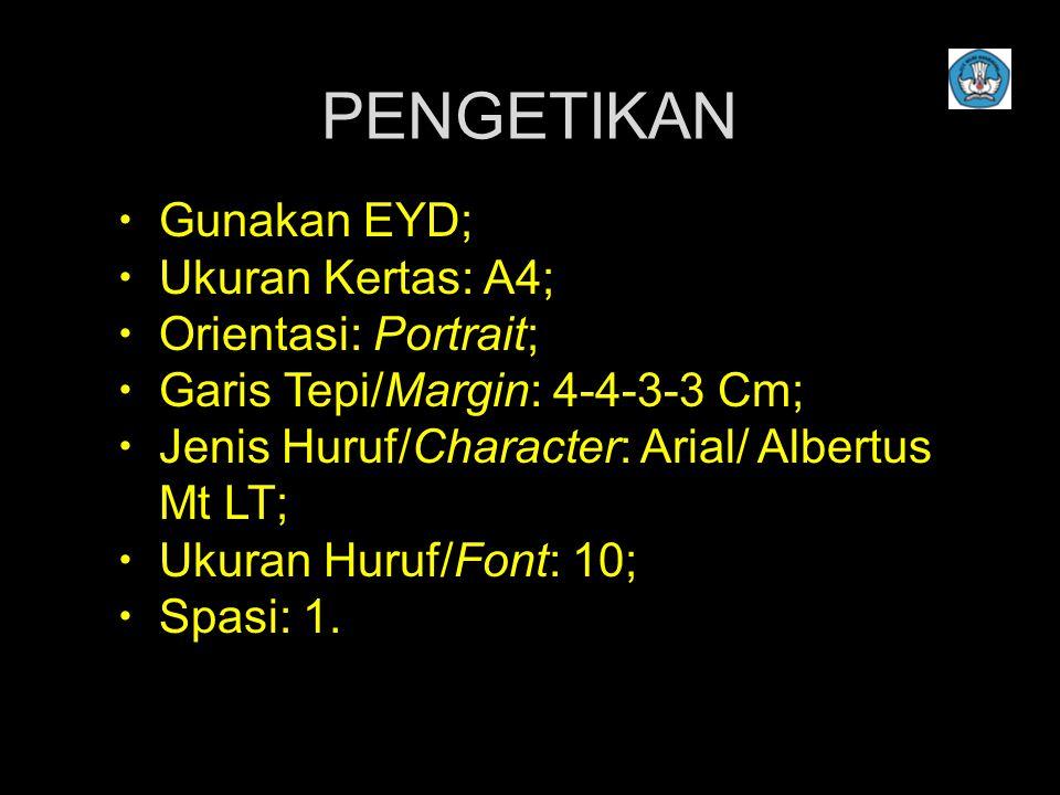 PENGETIKAN  Gunakan EYD;  Ukuran Kertas: A4;  Orientasi: Portrait;  Garis Tepi/Margin: 4-4-3-3 Cm;  Jenis Huruf/Character: Arial/ Albertus Mt LT;