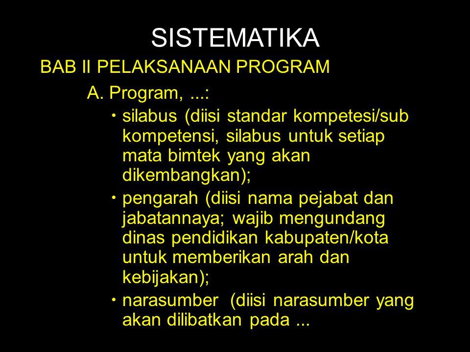 SISTEMATIKA BAB II PELAKSANAAN PROGRAM A. Program,...:  silabus (diisi standar kompetesi/sub kompetensi, silabus untuk setiap mata bimtek yang akan d