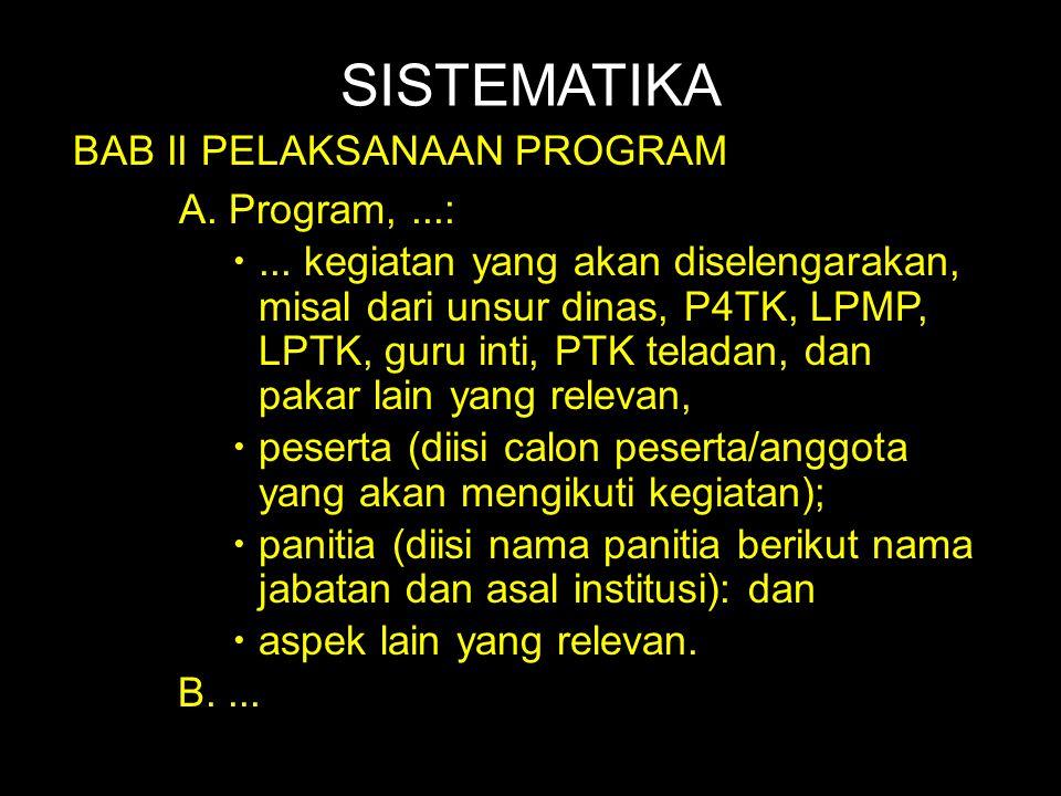 SISTEMATIKA BAB II PELAKSANAAN PROGRAM A. Program,...: ... kegiatan yang akan diselengarakan, misal dari unsur dinas, P4TK, LPMP, LPTK, guru inti, PT
