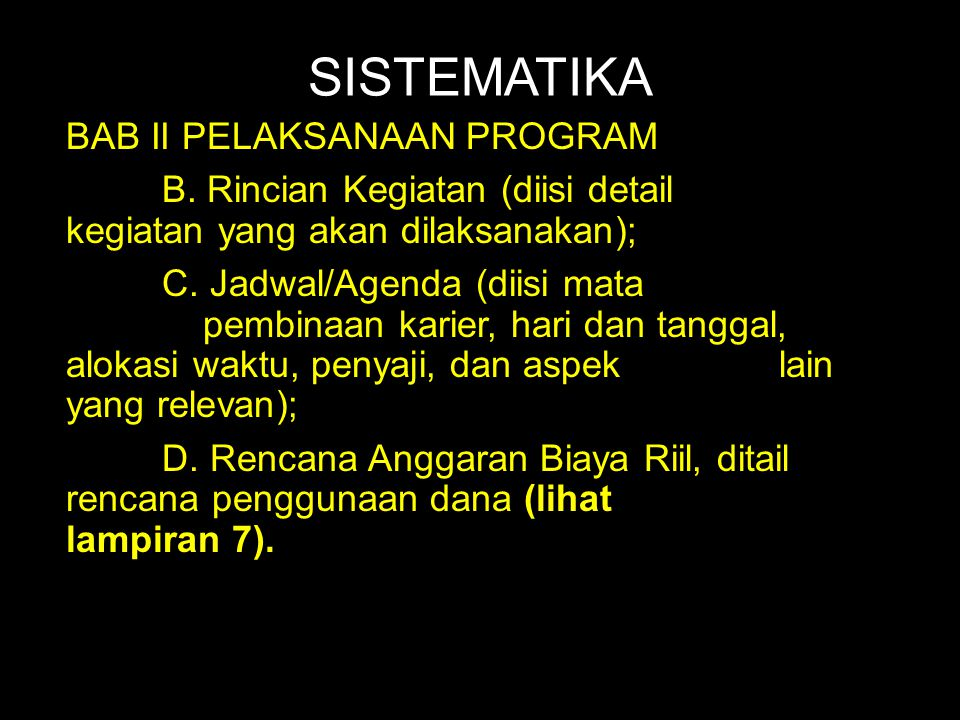 SISTEMATIKA BAB II PELAKSANAAN PROGRAM B. Rincian Kegiatan (diisi detail kegiatan yang akan dilaksanakan); C. Jadwal/Agenda (diisi mata pembinaan kari