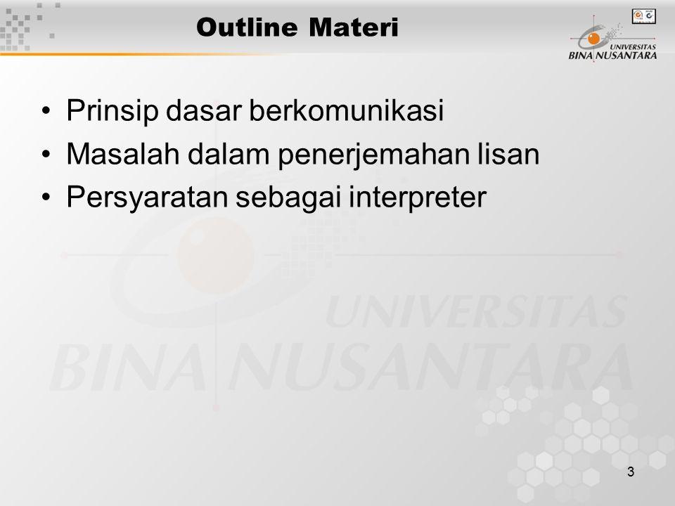 3 Outline Materi Prinsip dasar berkomunikasi Masalah dalam penerjemahan lisan Persyaratan sebagai interpreter