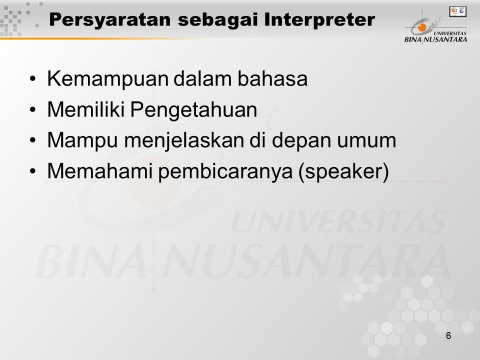 6 Persyaratan sebagai Interpreter Kemampuan dalam bahasa Memiliki Pengetahuan Mampu menjelaskan di depan umum Memahami pembicaranya (speaker)