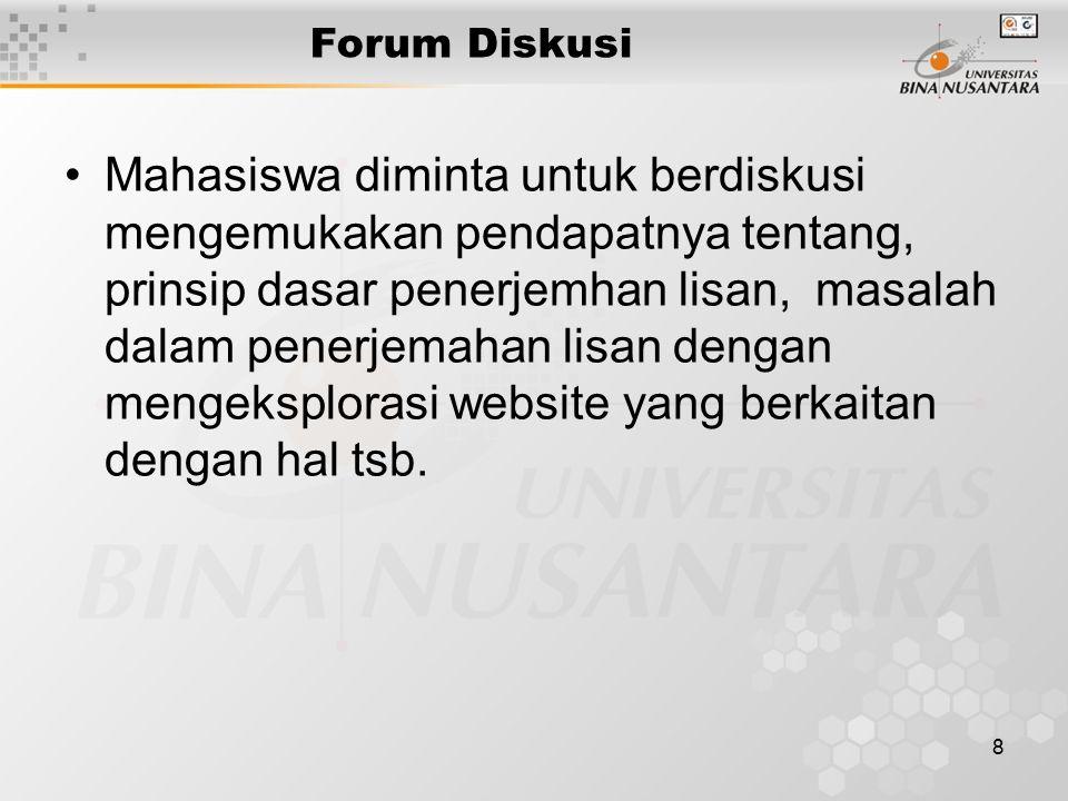 8 Forum Diskusi Mahasiswa diminta untuk berdiskusi mengemukakan pendapatnya tentang, prinsip dasar penerjemhan lisan, masalah dalam penerjemahan lisan dengan mengeksplorasi website yang berkaitan dengan hal tsb.