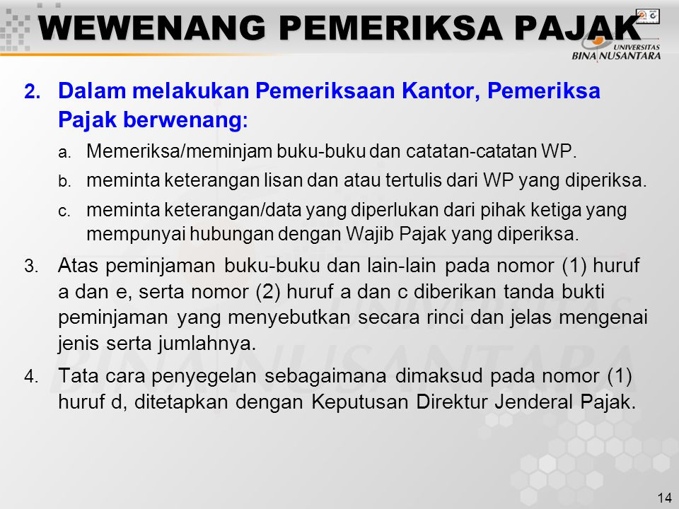 14 WEWENANG PEMERIKSA PAJAK 2. Dalam melakukan Pemeriksaan Kantor, Pemeriksa Pajak berwenang : a. Memeriksa/meminjam buku-buku dan catatan-catatan WP.