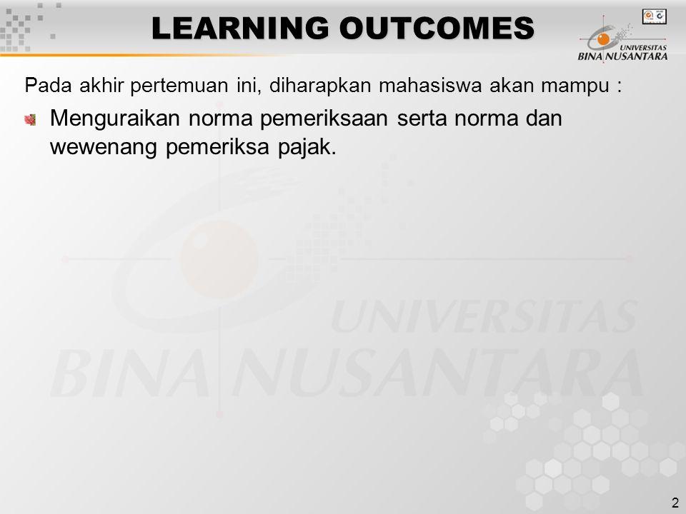 2 LEARNING OUTCOMES Pada akhir pertemuan ini, diharapkan mahasiswa akan mampu : Menguraikan norma pemeriksaan serta norma dan wewenang pemeriksa pajak