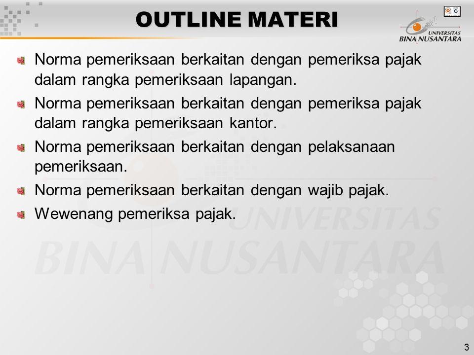 3 OUTLINE MATERI Norma pemeriksaan berkaitan dengan pemeriksa pajak dalam rangka pemeriksaan lapangan. Norma pemeriksaan berkaitan dengan pemeriksa pa