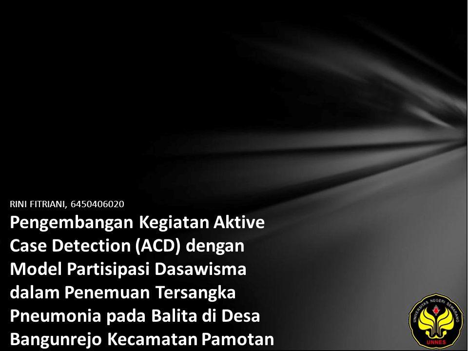 RINI FITRIANI, 6450406020 Pengembangan Kegiatan Aktive Case Detection (ACD) dengan Model Partisipasi Dasawisma dalam Penemuan Tersangka Pneumonia pada Balita di Desa Bangunrejo Kecamatan Pamotan Kabupaten Rembang
