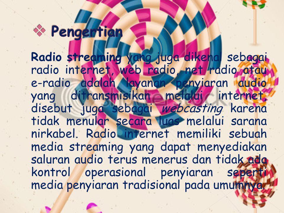 Radio streaming yang juga dikenal sebagai radio internet, web radio, net radio atau e-radio adalah layanan penyiaran audio yang ditransmisikan melalui
