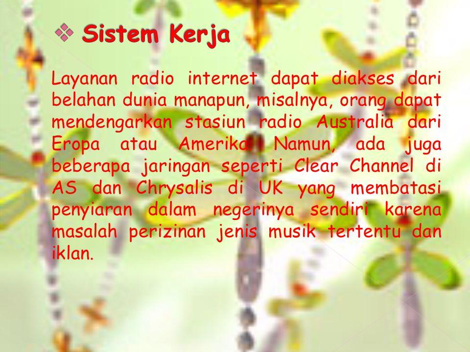 Layanan radio internet dapat diakses dari belahan dunia manapun, misalnya, orang dapat mendengarkan stasiun radio Australia dari Eropa atau Amerika. N