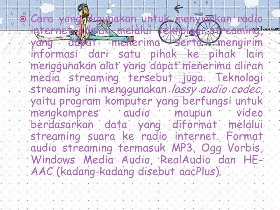  Cara yang digunakan untuk menyiarkan radio internet adalah melalui teknologi streaming, yang dapat menerima serta mengirim informasi dari satu pihak